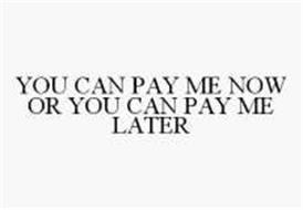 you-can-pay-me-now-or-you-can-pay-me-later-78366163
